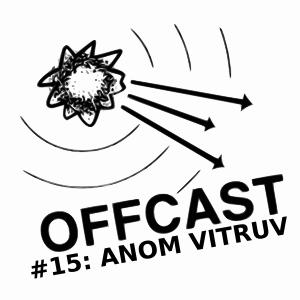 OFFCAST #15: Anom Vitruv