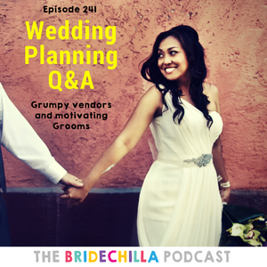 241- Bridechilla Wedding Planning Q&A