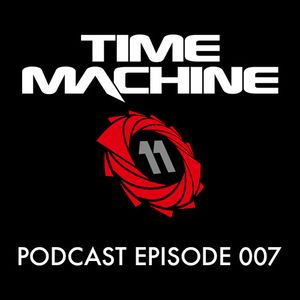 Time Machine Podcast Episode 007 - Mixed by Hanka
