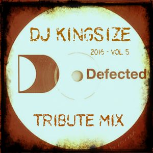 DJ Kingsize - 2016 - Vol 5 (Defected Tribute Mix)
