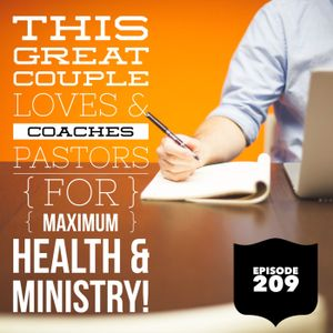Episode 209 - This Great Couple Loves & Coaches Pastors For Maximum Health & Ministry!