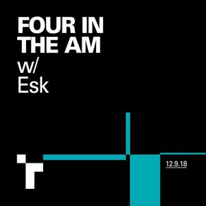 FOUR IN THE AM #17 w/ ESK - 12 September 2018