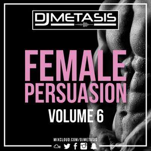 #FemalePersuasion Vol. 6 (R&B, DANCHALL, AFROBEATS)  Follow Spotify: DJ Metasis