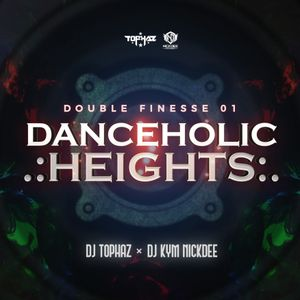 DJ TOPHAZ x DJ KYM NICKDEE - DOUBLE FINESSE 01 : DANCEHOLIC HEIGHTS