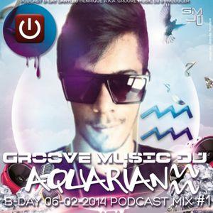 GROOVE MUSIC DJ - AQUARIAN B-DAY 06-02-2014 PODCAST MIX #1