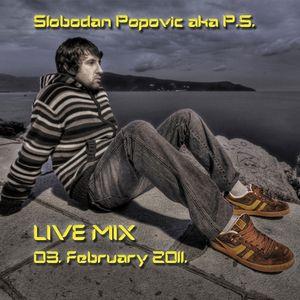 Slobodan Popovic aka P.S. live mix 03. FEB 2011.