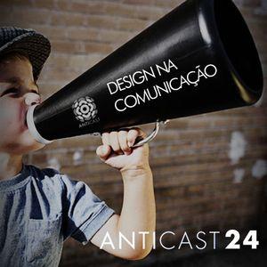 AntiCast 24 - Design na Comunicação