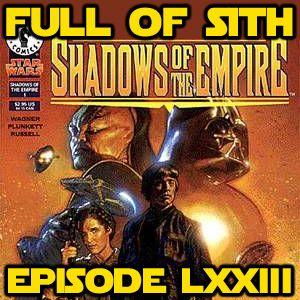 Episode LXXIII: Shadows of the Empire