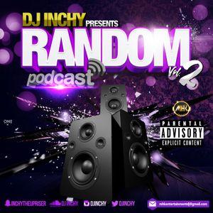 RANDOM PODCAST VOL2 BY DJ INCHY