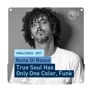 VIRALTapes #07 // Nuno Di Rosso - True Soul Has Only One Color, Funk