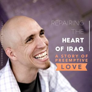 Repairing the Heart of Iraq: A Story of Preemptive Love – with Jeremy Courtney