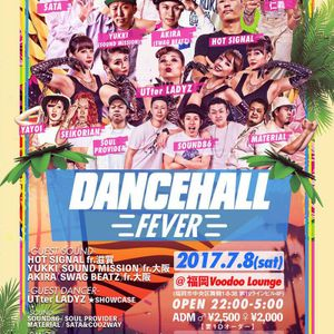 8.JULY.2017 DANCEHALL FEVER @福岡 VOODOO LOUNGE MUSIC BY HOT SIGNAL