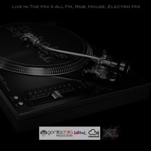 Live in the mix @ All Fm, Rnb, House and Electro Mix with Gorilla Chilla ®