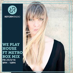 We Play House ft Metrobox Mix 25th March 2016