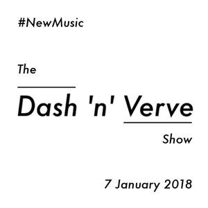 The Dash 'n' Verve Show - #1 (7.1.2018)