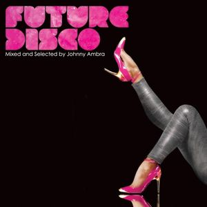 FUTURE DISCO - Mixed and selected by Johnny Ambra