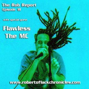 The Rob Report Episode 18 Podcast w/ guest Flawless The MC