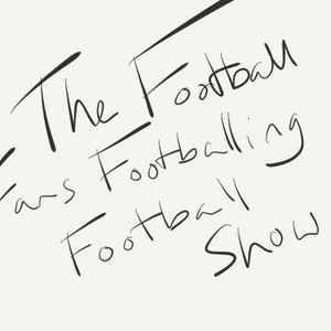 The Football Fans Footballing Football Show Episode 17