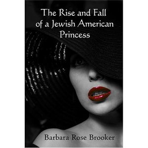Barbara Rose Brooker: The Rise and Fall of a Jewish American Princess