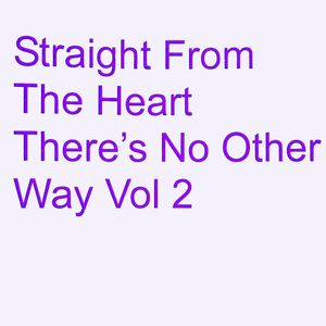 Straight From The Heart There's No Other Way Vol 2