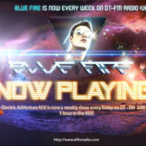 Blue Fire - Electric Adventure Mix on DT FM (Mix#003)