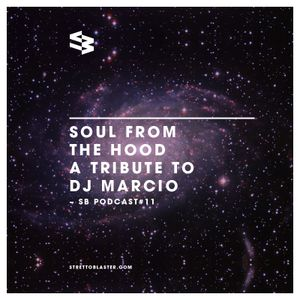 The Blast Podcast #11: Soul from the 'hood, a tribute to Dj Marcio.