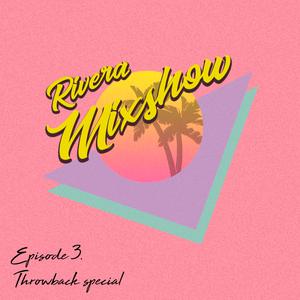 Rivera Mixshow - E P I S O D E  #3 (Throwback Special)