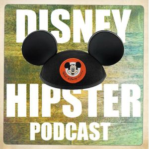 Disney Hipster Podcast: Episode #152