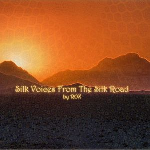 ROX - Silk Voices From The Silk Road