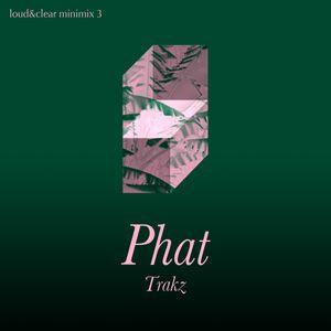 Phat Trakz - Loud&Clear minimix 3
