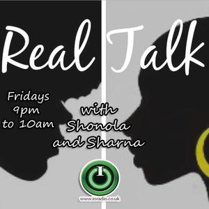 Real Talk with Shonola and Sharna on IO Radio 200516