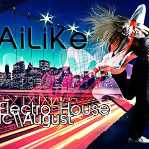 Electro House Music August - By Dj AiLiKe