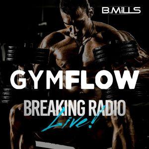 BREAKING RADIO GUEST - B.MILLS - HIGH ENERGY GYM FLOW