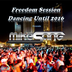 04 Freedom Sessions Dancing Until 2016 - Mike Sang Guest Mix