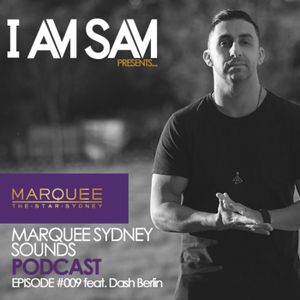 I Am Sam presents: Marquee Sydney Sounds - EPISODE #009 ft Dash Berlin