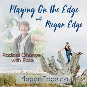 Playing on the Edge Radio: with Megan Edge: Radical Change with Ease: Auras, Authenticity, Audacious