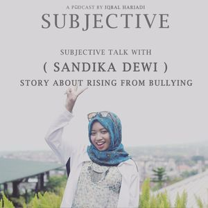 Subjective Talk with Sandika Dewi: Story About Rising From Bullying