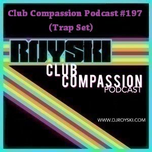Club Compassion Podcast #197 (Trap Set) - Royski