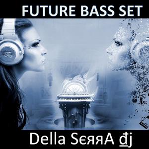 Della Serra - Deep Future Bass Set