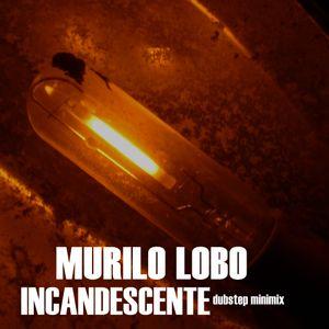 DJ Murilo Lobo - Incandescente (Dubstep Minimix)
