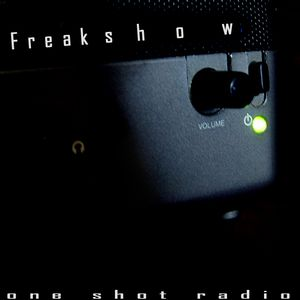 Freakshow - One Shot Radio