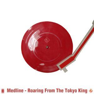 Medline - Roaring From The Tokyo King