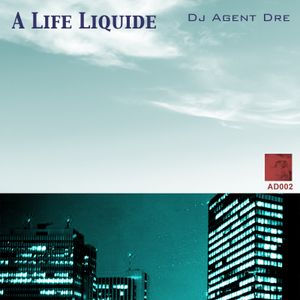 A Life Liquide - Drum & Bass mixed By Dj Agent Dre