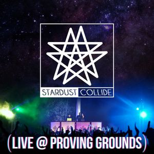 Stardust Collide LIVE @ Proving Grounds (09/09/2017)