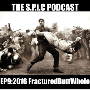 THE S.P.I.C podcast EP9: 2016 Fractured Butt Whole