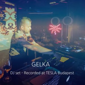 Gelka DJ set - Recorded at Tesla Budapest