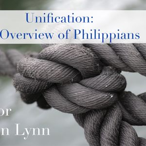 Unification - Overview of Philippians - Pastor Justin Lynn - 6/17/18 Sermon