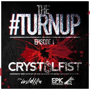 THE #TURNUP Episode I - Crystalfist