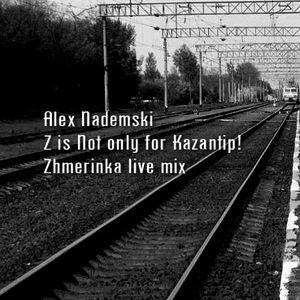 Alex Nademski - Z Is Not Only For Kazantip (Zhmerinka Tech Promo Mix) Part 1