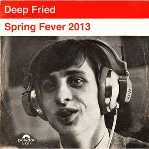 Deep Fried - Spring Fever 2013
